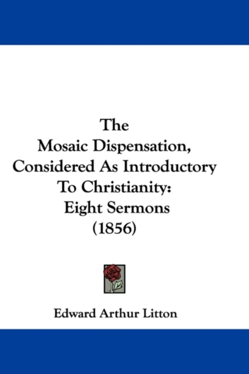 The Mosaic Dispensation, Considered as Introductory to Christianity