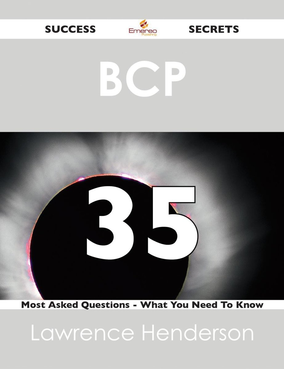 BCP 35 Success Secrets - 35 Most Asked Questions On BCP - What You Need To Know