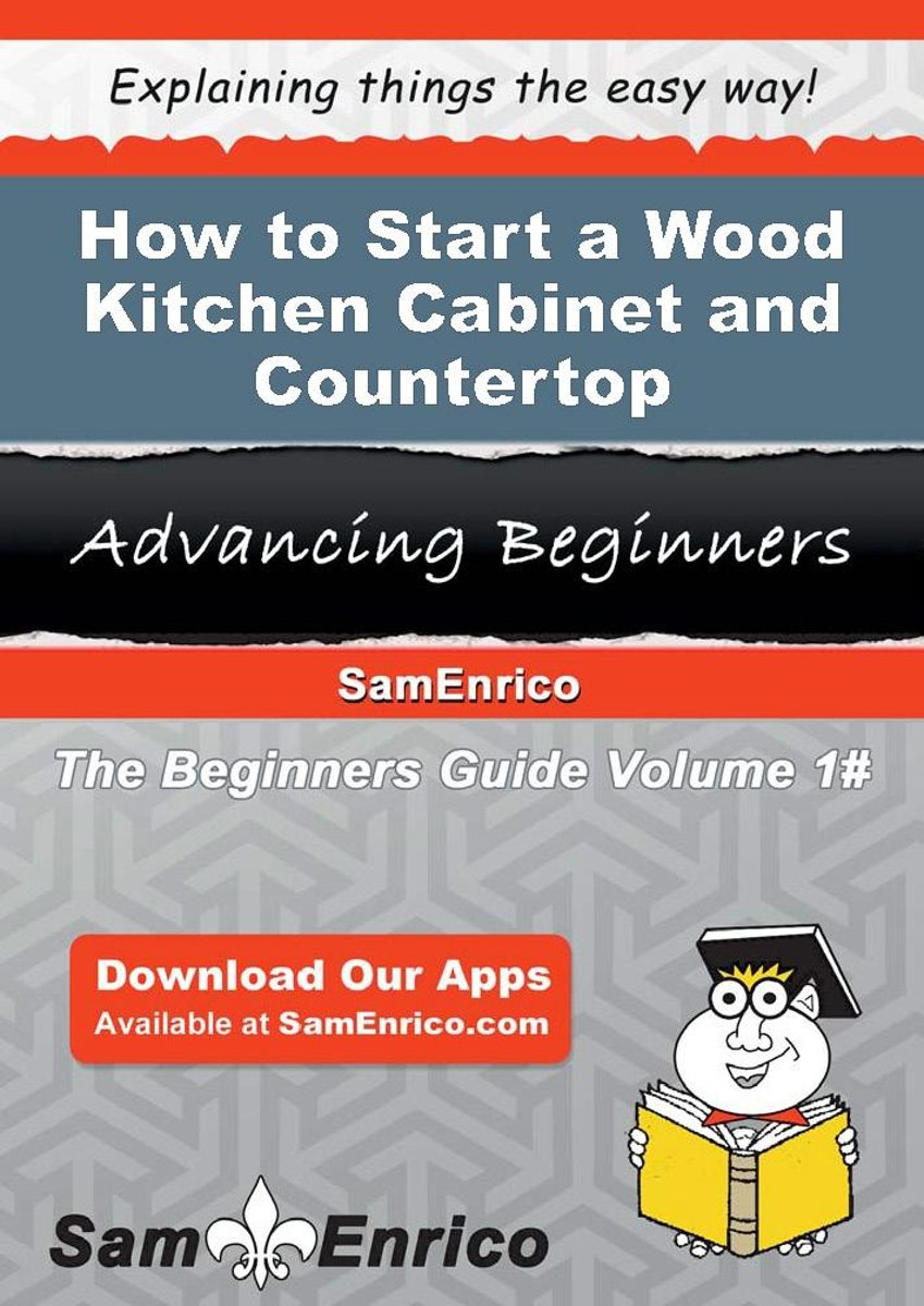 How to Start a Wood Kitchen Cabinet and Countertop Manufacturing Business