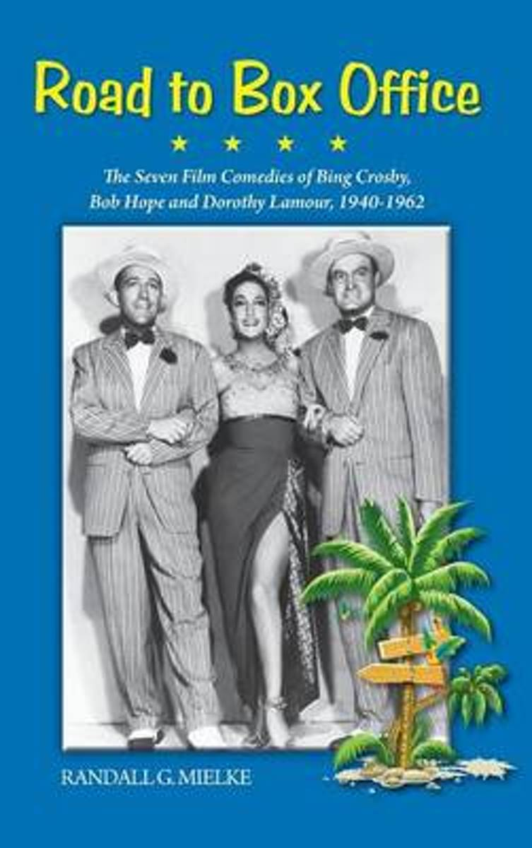 Road to Box Office - The Seven Film Comedies of Bing Crosby, Bob Hope and Dorothy Lamour, 1940-1962 (Hardback)