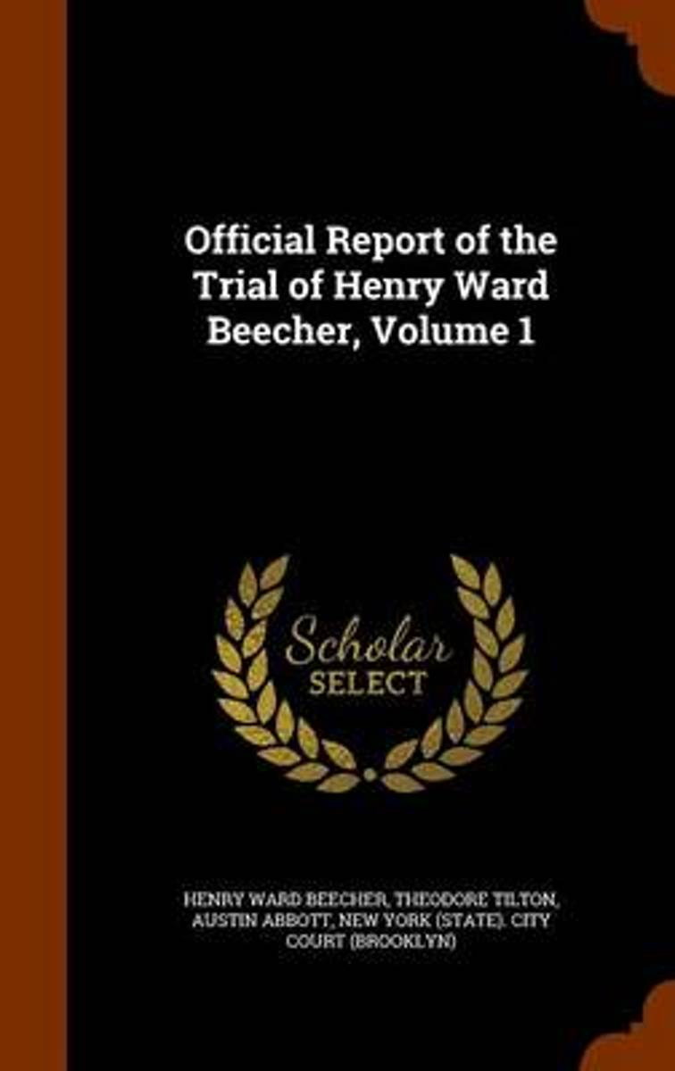 Official Report of the Trial of Henry Ward Beecher, Volume 1