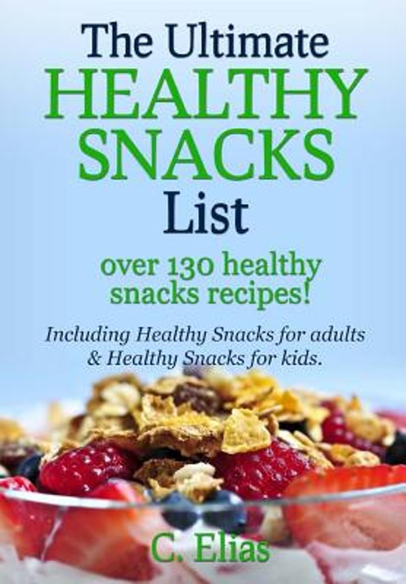 The Ultimate Healthy Snack List Including Healthy Snacks for Adults & Healthy Snacks for Kids