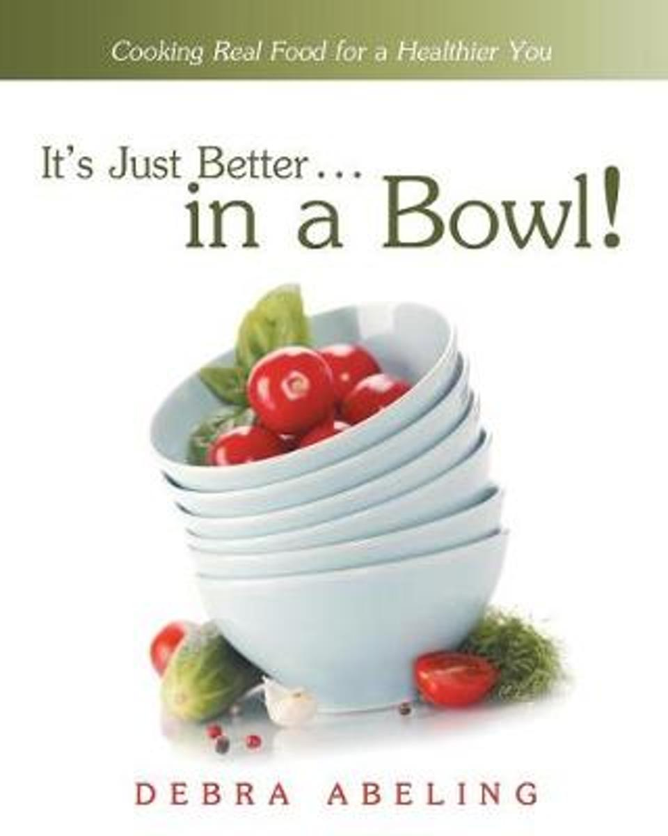 It's Just Better . . . in a Bowl!