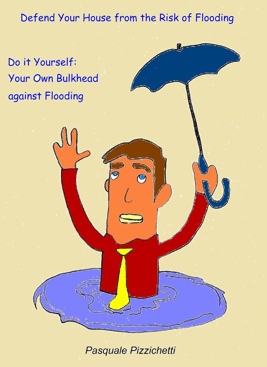 Defend Your House From The Risk Of Flooding - Do It Yourself: Your Own Bulkhead Against Flooding