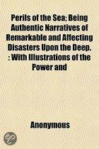 Perils of the Sea; Being Authentic Narratives of Remarkable and Affecting Disasters Upon the Deep with Illustrations of the Power and Goodness of God in Wonderful Preservations