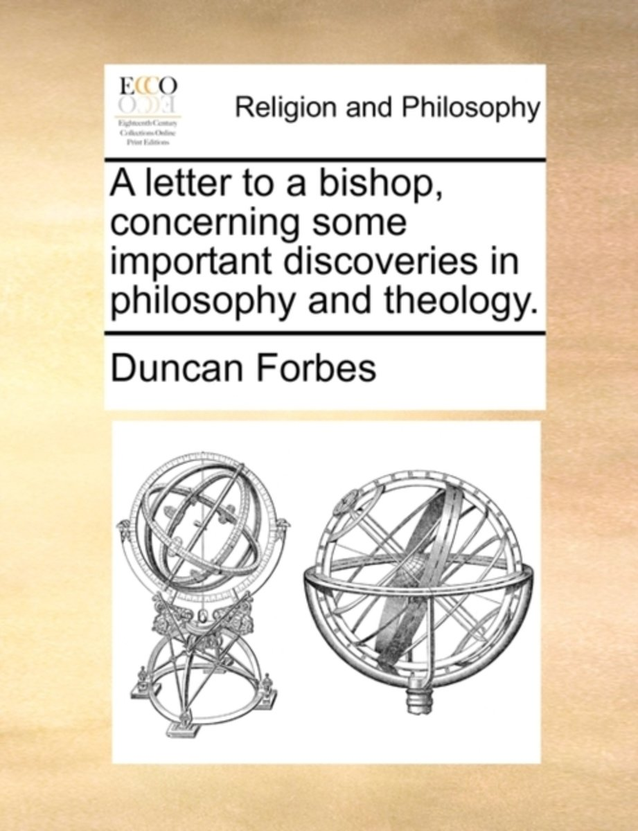 A Letter to a Bishop, Concerning Some Important Discoveries in Philosophy and Theology.