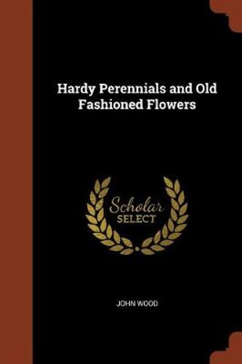 Hardy Perennials and Old Fashioned Flowers