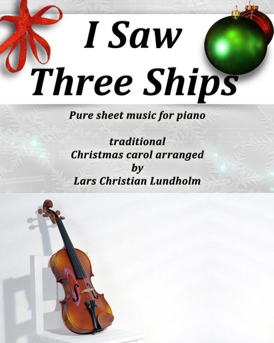 I Saw Three Ships Pure sheet music for piano by Franz Xaver Gruber arranged by Lars Christian Lundholm