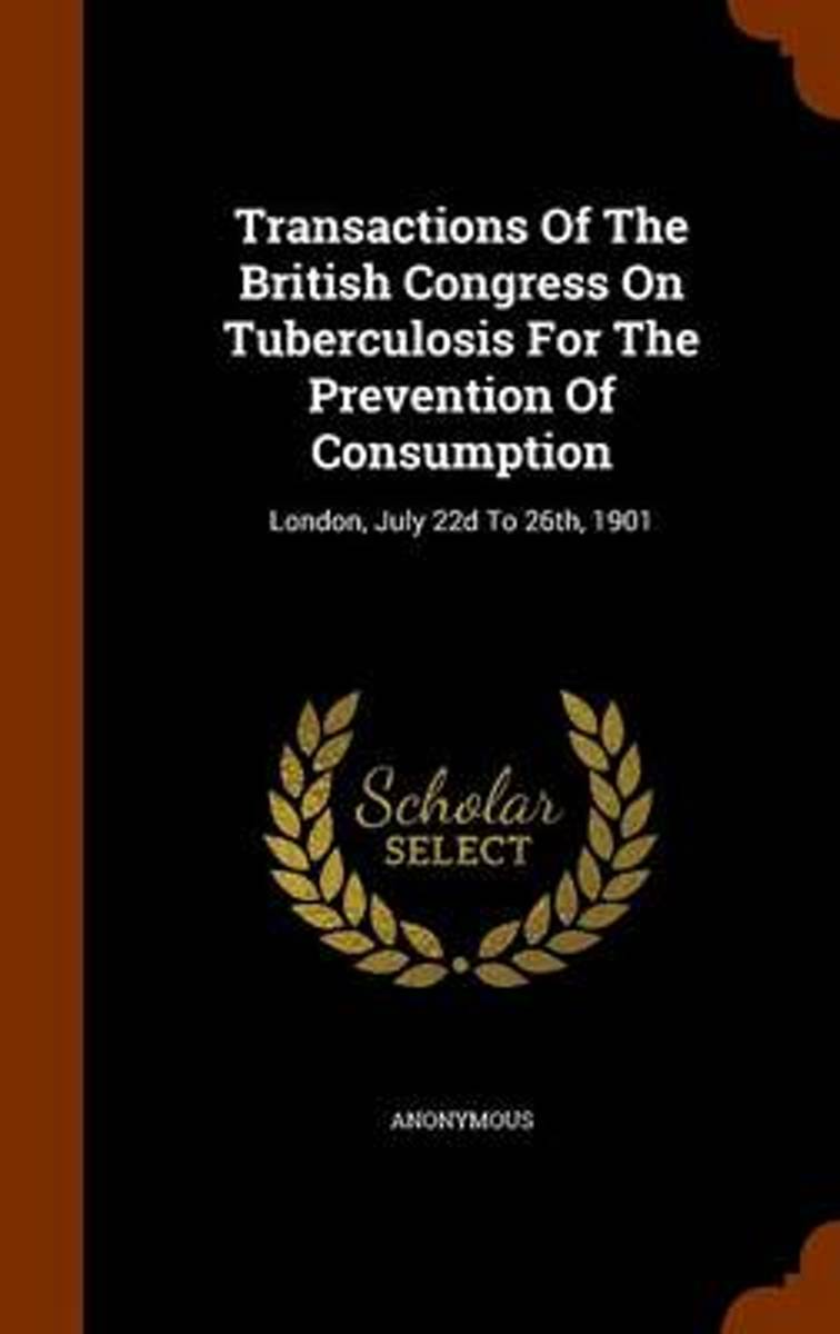 Transactions of the British Congress on Tuberculosis for the Prevention of Consumption