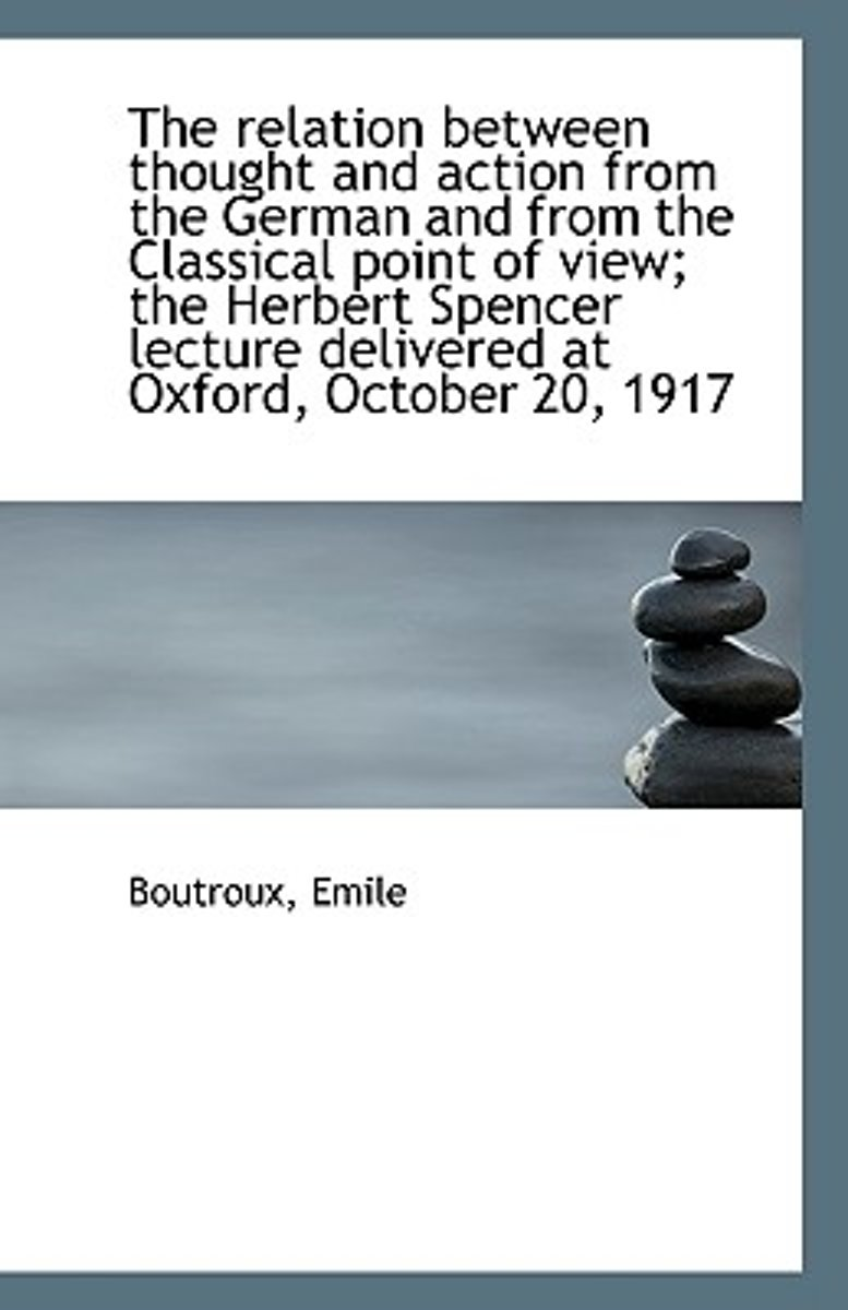 The Relation Between Thought and Action from the German and from the Classical Point of View; The He