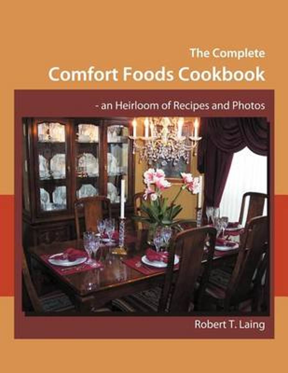 The Complete Comfort Foods Cookbook - an Heirloom of Recipes and Photos