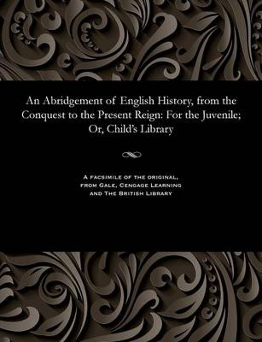 An Abridgement of English History, from the Conquest to the Present Reign