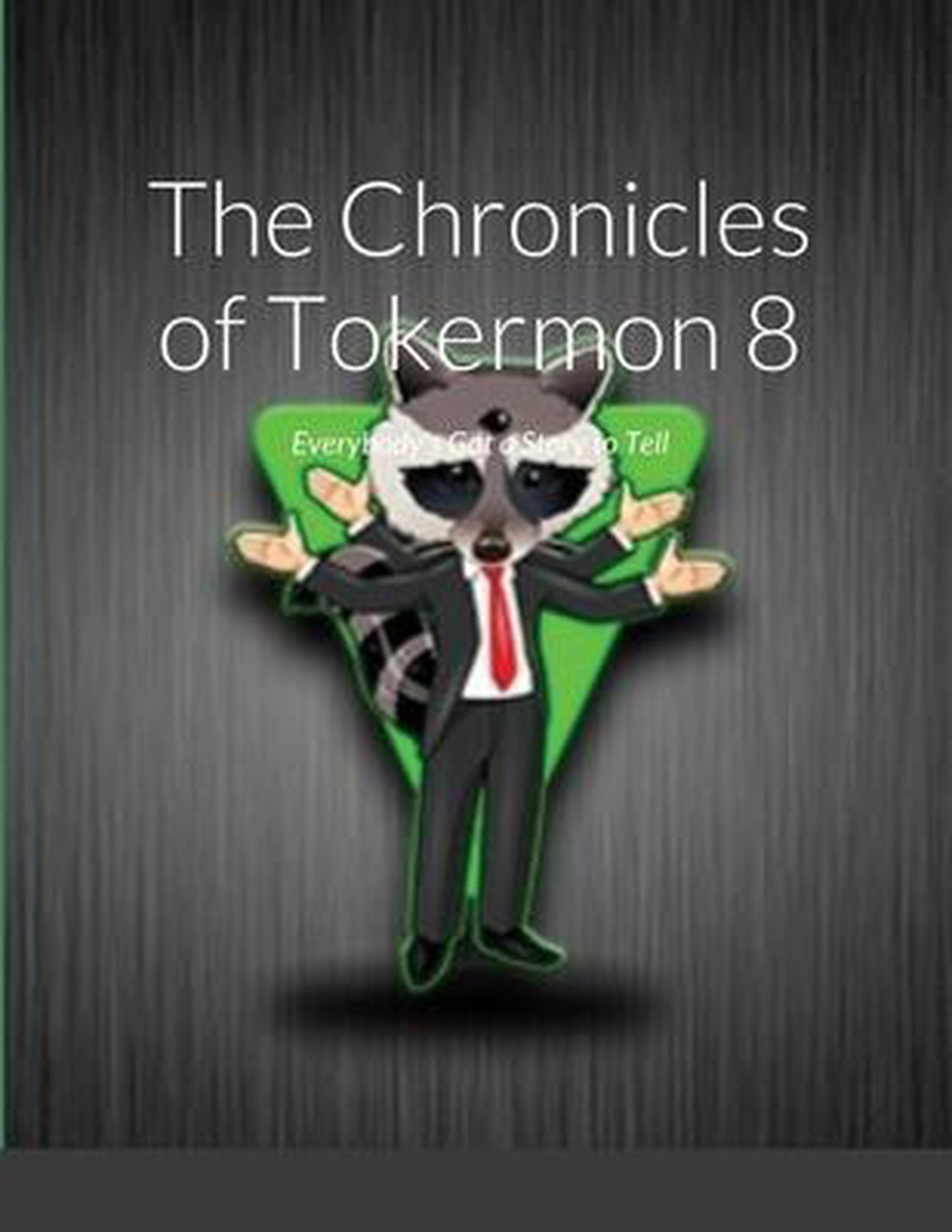 The Chronicles of Tokermon 8: Everybody's Got a Story to Tell