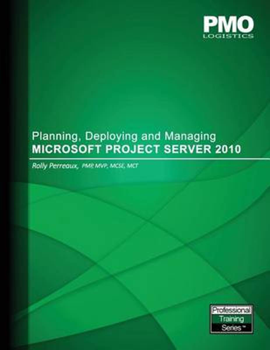 Planning, Deploying and Managing Microsoft Project Server 2010