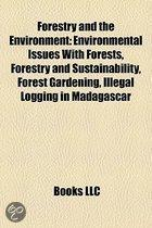 Forestry And The Environment: Environmental Issues With Forests, Forestry And Sustainability, Forest Gardening, Illegal Logging In Madagascar