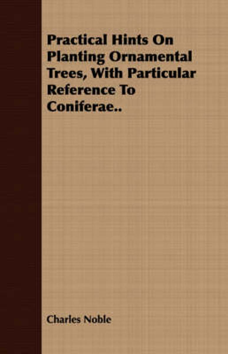 Practical Hints On Planting Ornamental Trees, With Particular Reference To Coniferae..