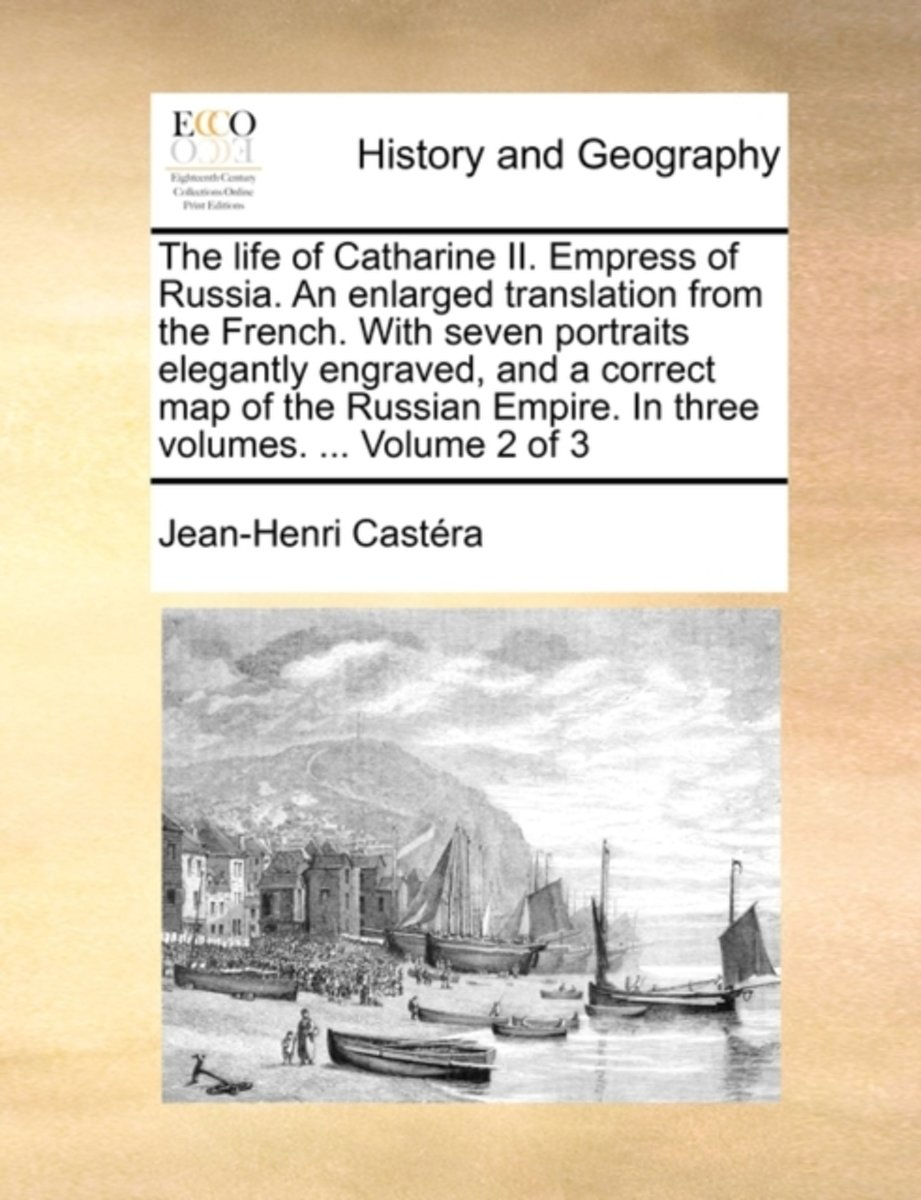 The Life of Catharine II. Empress of Russia. an Enlarged Translation from the French. with Seven Portraits Elegantly Engraved, and a Correct Map of the Russian Empire. in Three Volumes. ... V