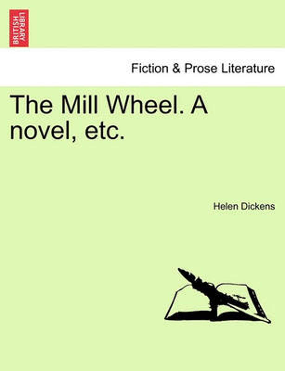 The Mill Wheel. a Novel, Etc.