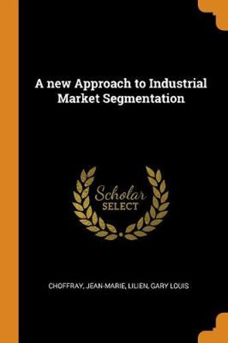 A New Approach to Industrial Market Segmentation
