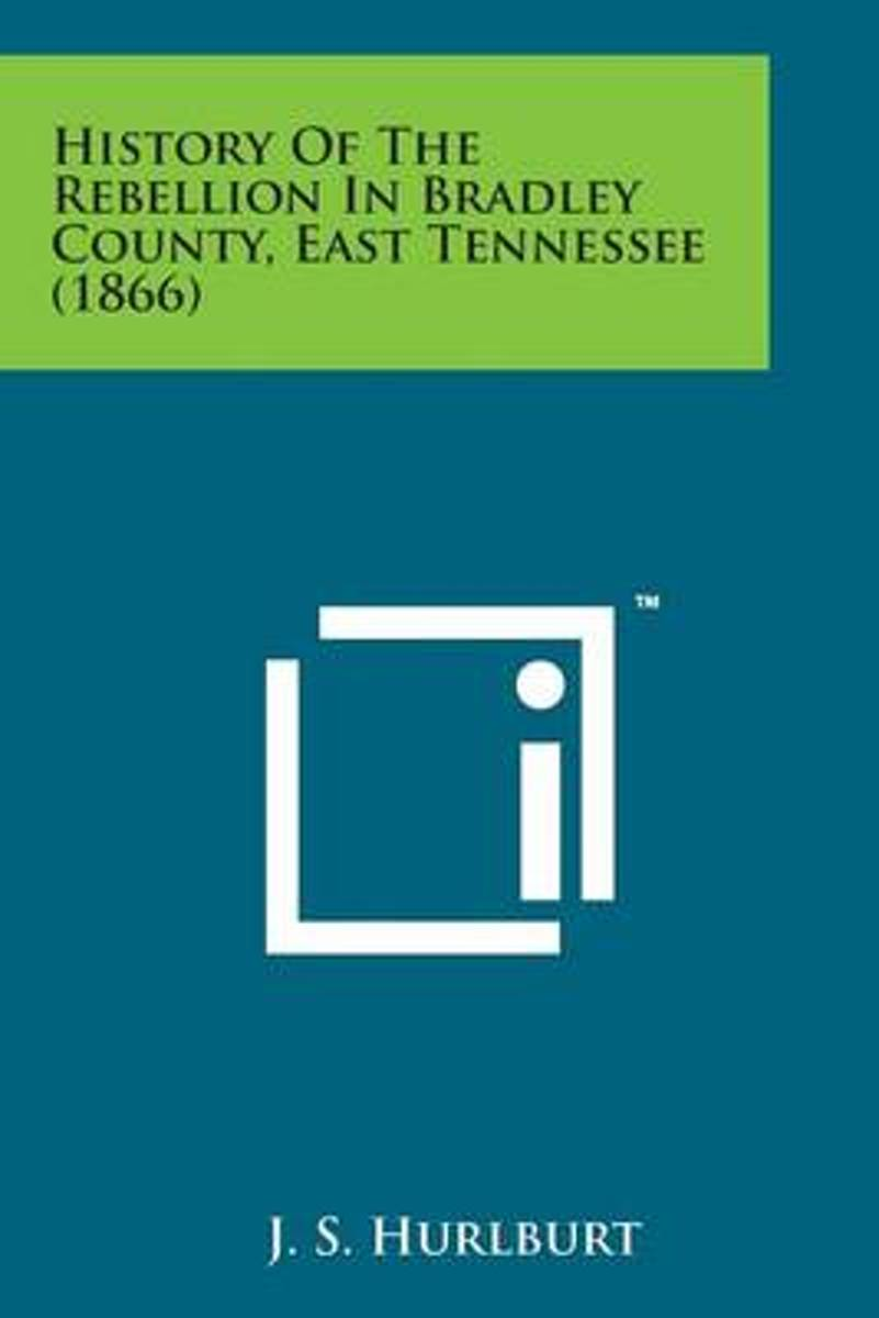 History of the Rebellion in Bradley County, East Tennessee (1866)