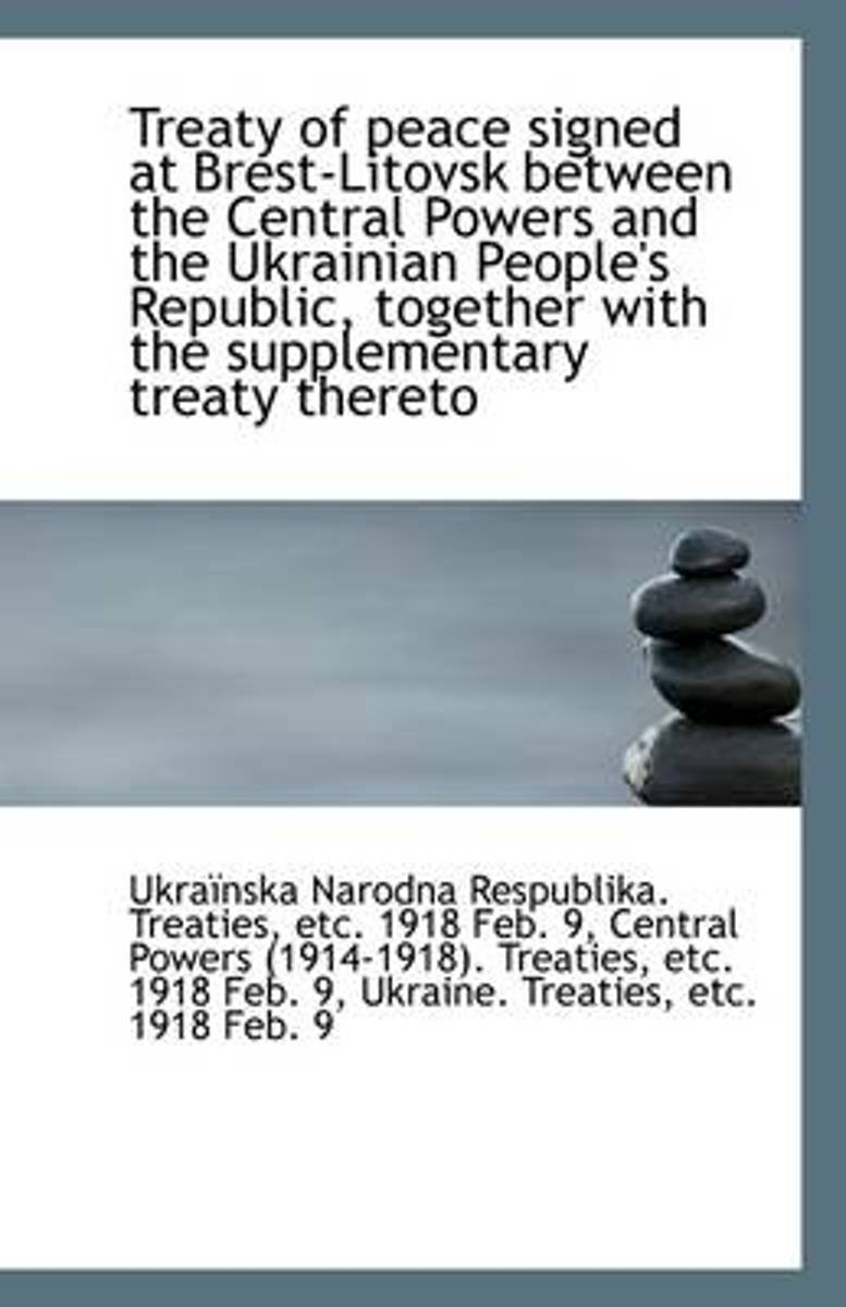 Treaty of Peace Signed at Brest-Litovsk Between the Central Powers and the Ukrainian People