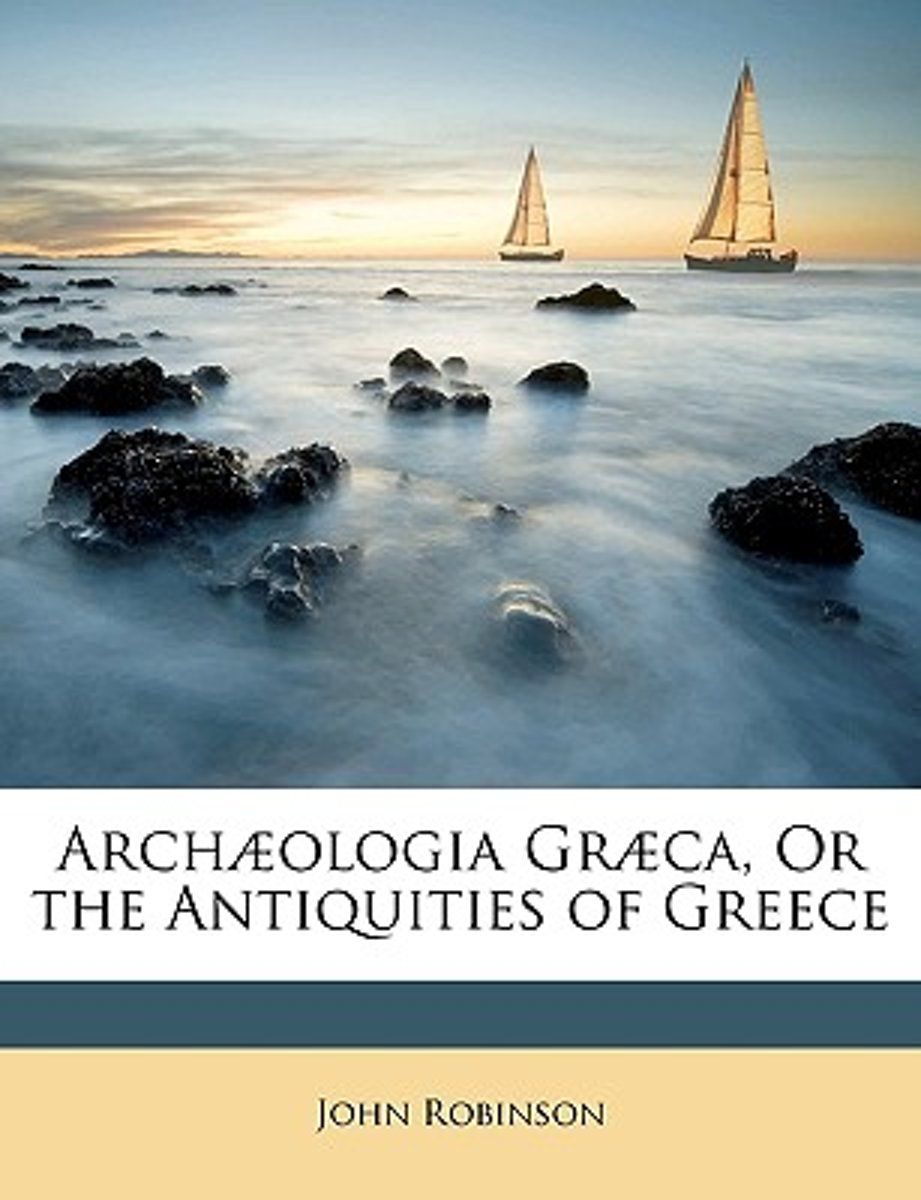 Archaologia Graca, Or The Antiquities Of Greece
