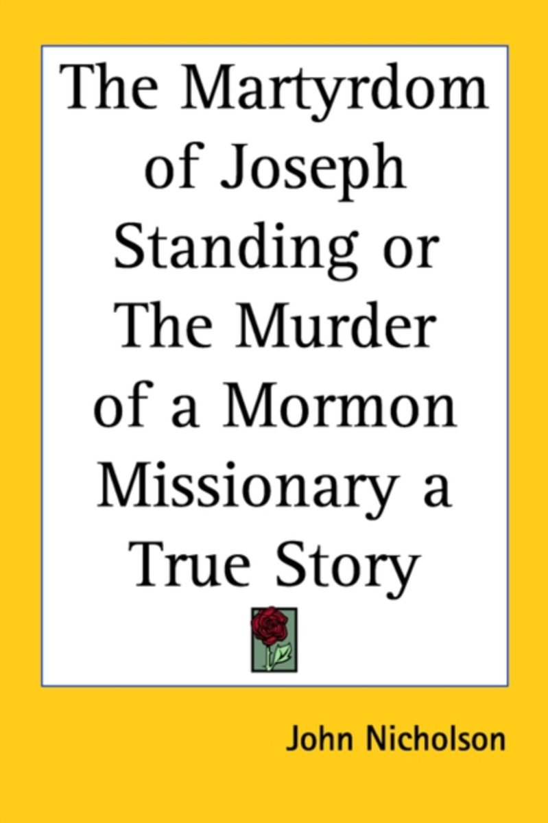 The Martyrdom Of Joseph Standing Or The Murder Of A Mormon Missionary A True Story