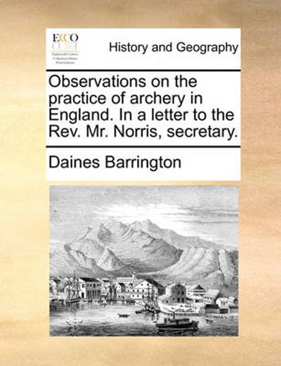 Observations on the Practice of Archery in England. in a Letter to the Rev. Mr. Norris, Secretary
