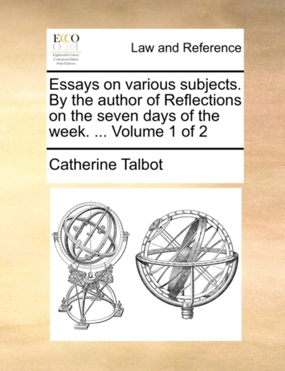 Essays on Various Subjects. by the Author of Reflections on the Seven Days of the Week. ... Volume 1 of 2