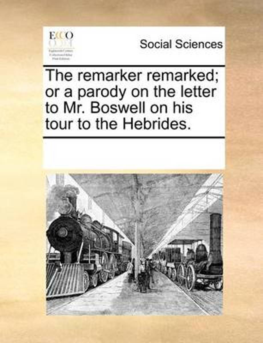 The Remarker Remarked; Or a Parody on the Letter to Mr. Boswell on His Tour to the Hebrides