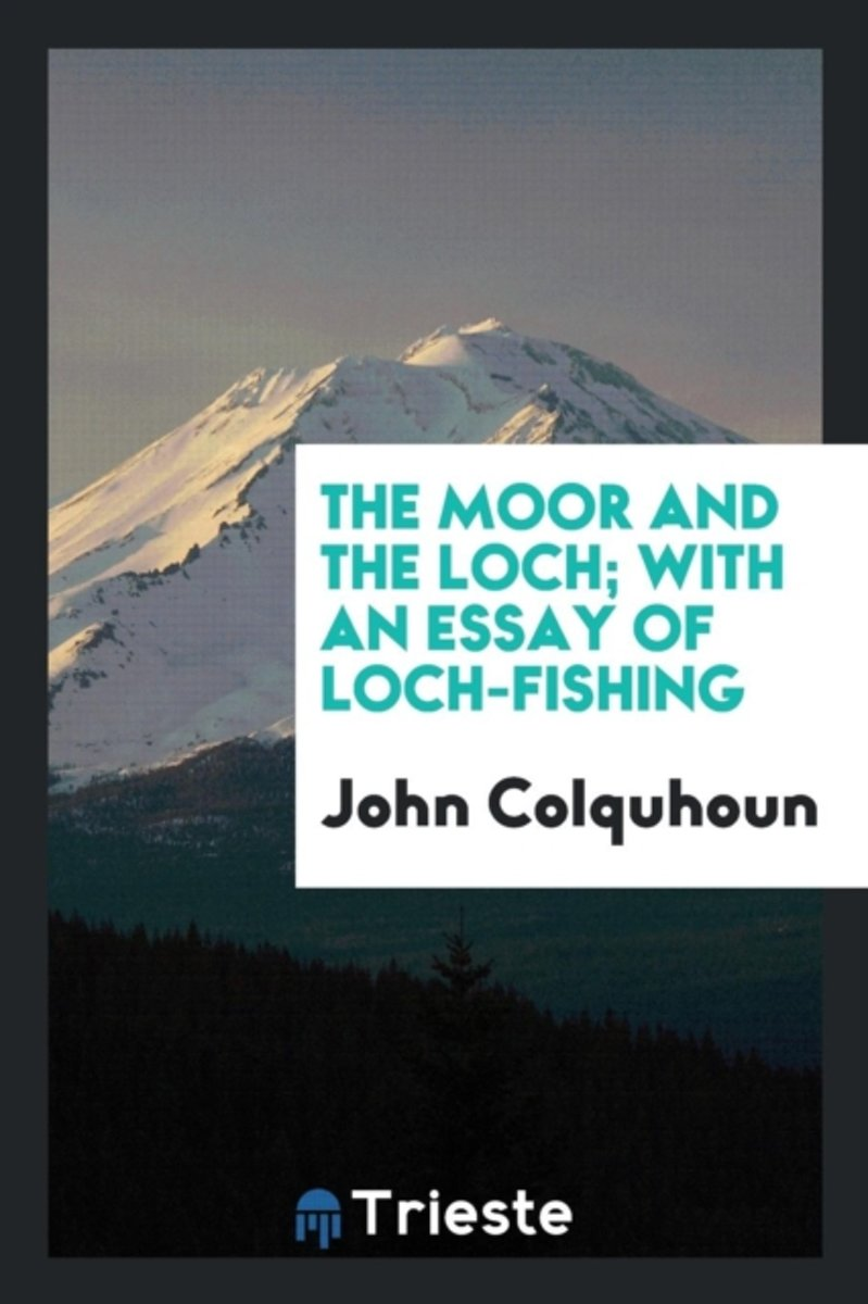 The Moor and the Loch; With an Essay of Loch-Fishing