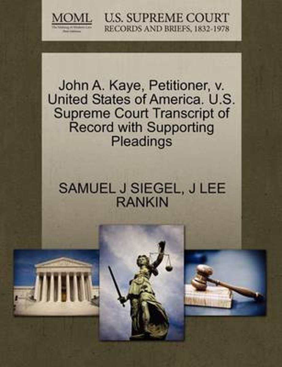 John A. Kaye, Petitioner, V. United States of America. U.S. Supreme Court Transcript of Record with Supporting Pleadings