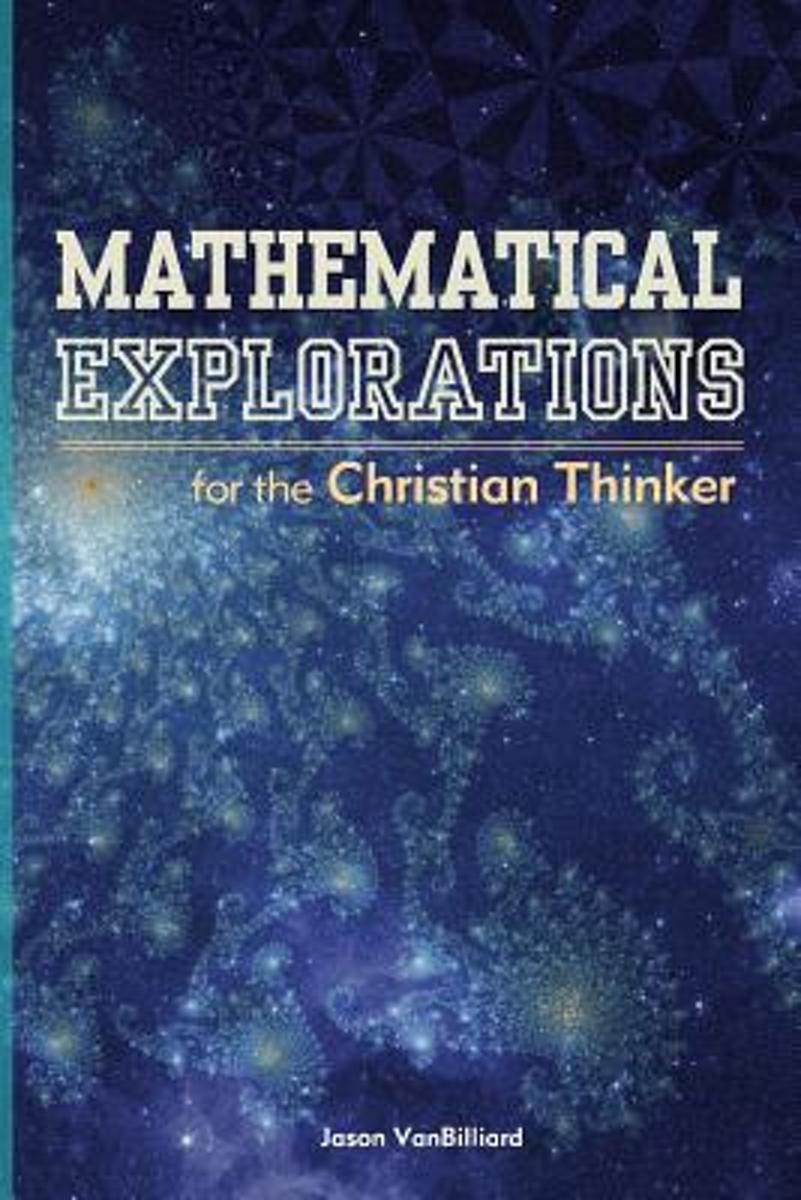 Mathematical Explorations for the Christian Thinker