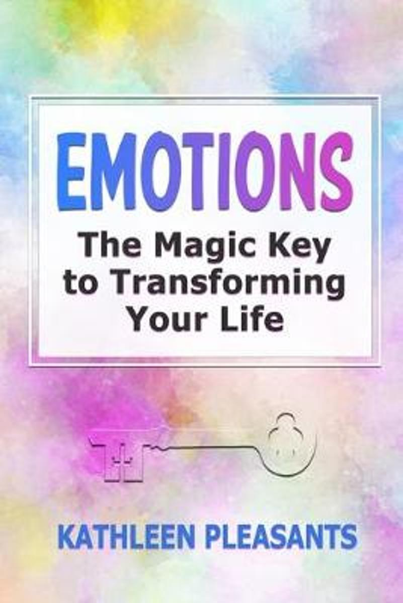 Emotions: The Magic Key to Transforming Your Life