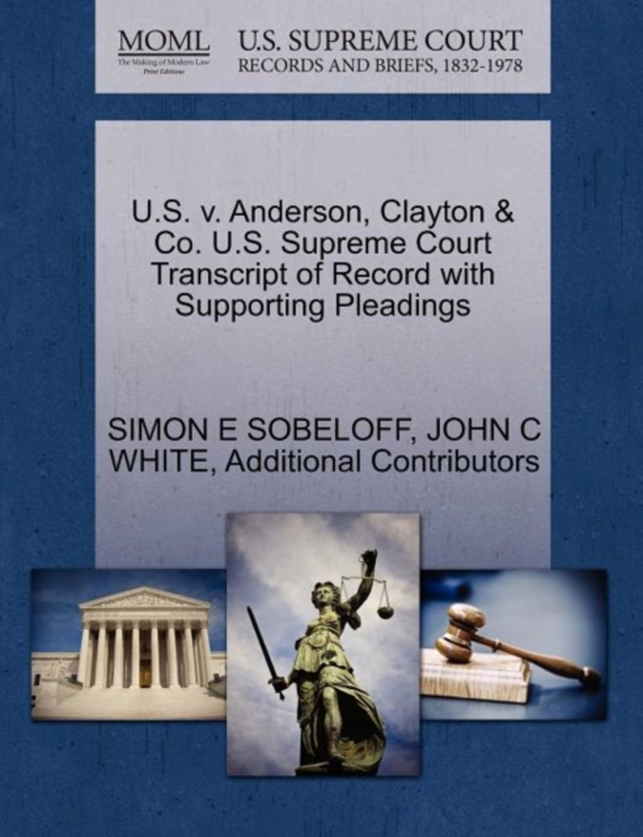 U.S. V. Anderson, Clayton & Co. U.S. Supreme Court Transcript of Record with Supporting Pleadings