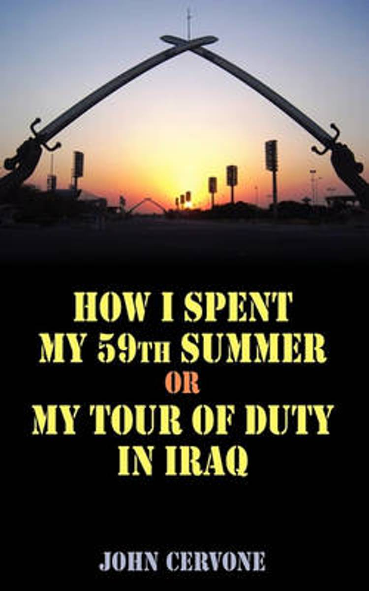 How I Spent My 59th Summer or My Tour of Duty in Iraq.