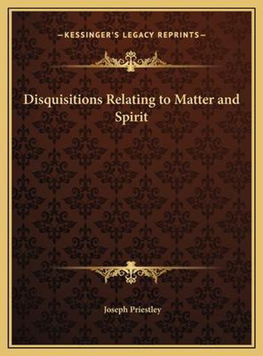 Disquisitions Relating to Matter and Spirit Disquisitions Relating to Matter and Spirit