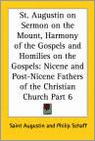 St. Augustin On Sermon On The Mount, Harmony Of The Gospels And Homilies On The Gospels (1887)