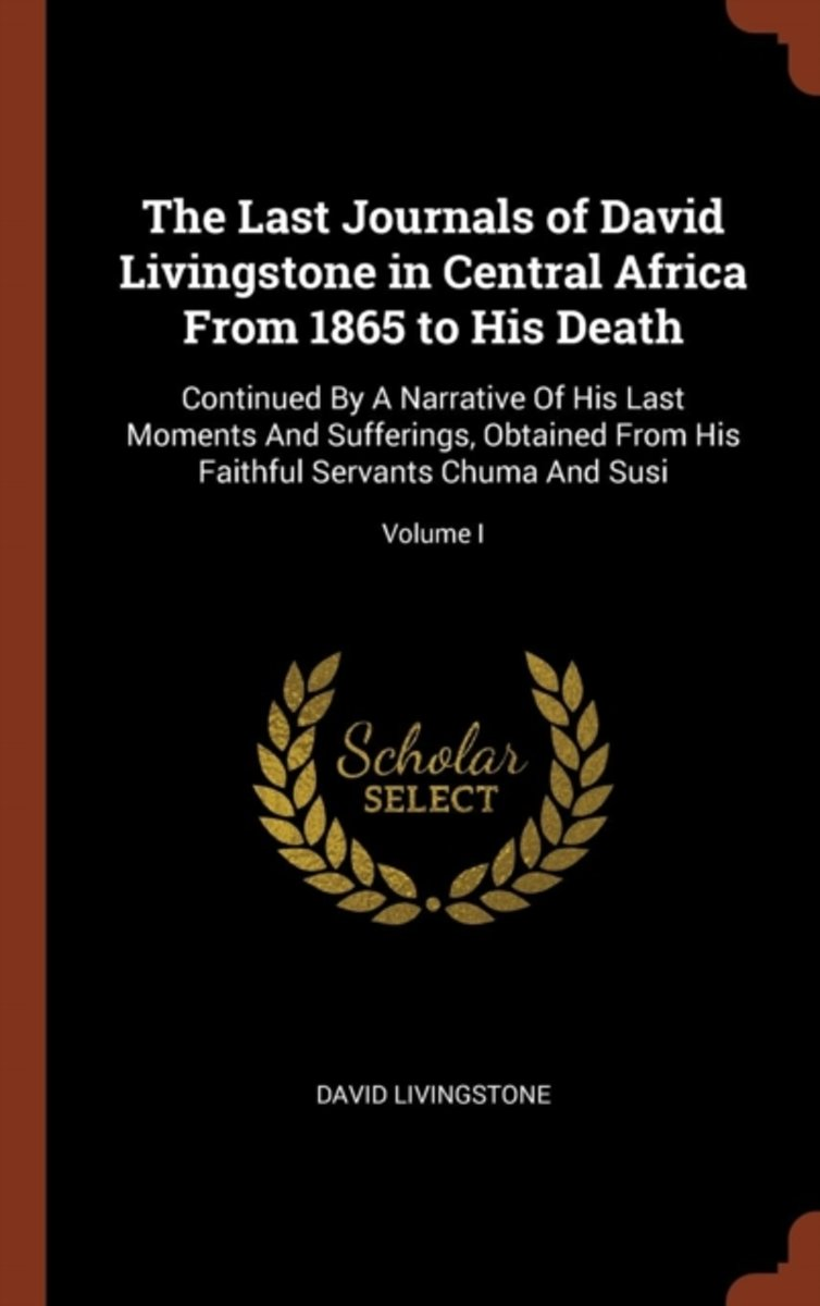 The Last Journals of David Livingstone in Central Africa from 1865 to His Death