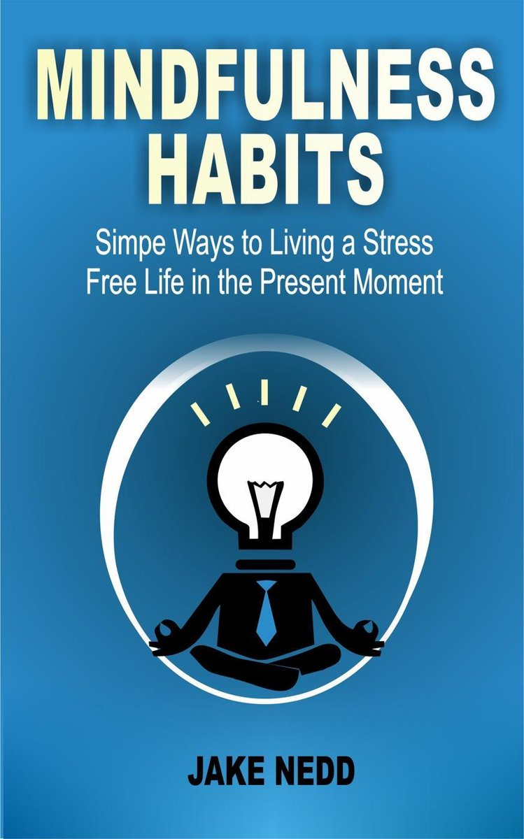 Mindfulness Habits: Ways To Live A Stress Free Life In The Present Moment