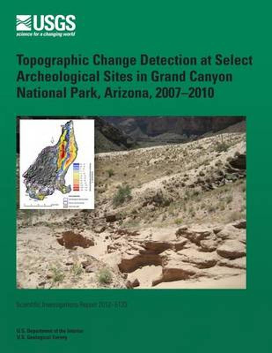 Topographic Change Detection at Select Archeological Sites in Grand Canyon National Park, Arizona, 2007?2010