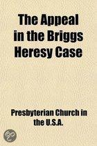 The Appeal in the Briggs Heresy Case; Before the General Assembly of the Presbyterian Church in the United States of America