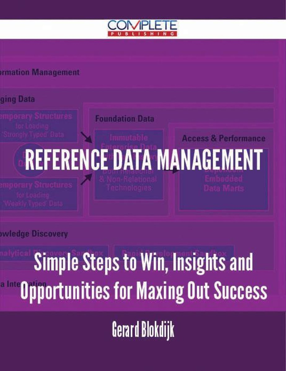 Reference Data Management - Simple Steps to Win, Insights and Opportunities for Maxing Out Success