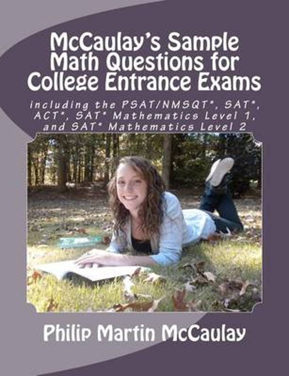 McCaulay's Sample Math Questions for College Entrance Exams Including the PSAT/NMSQT*, SAT*, ACT*, SAT* Mathematics Level 1, and SAT* Mathematics Level 2
