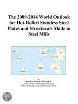 The 2009-2014 World Outlook for Hot-Rolled Stainless Steel Plates and Structurals Made in Steel Mills