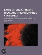 Laws Of Cuba, Puerto Rico, And The Philippines (Volume 2); War Department, Division Of Customs And Insular Affairs, 1899