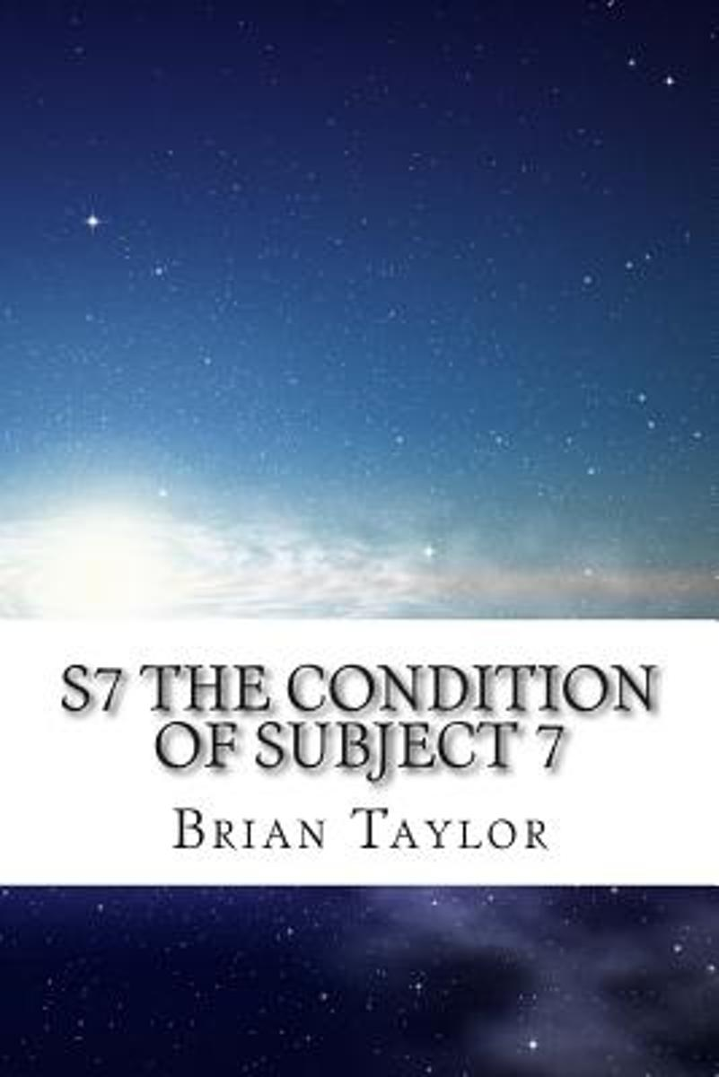 S7 the Condition of Subject 7