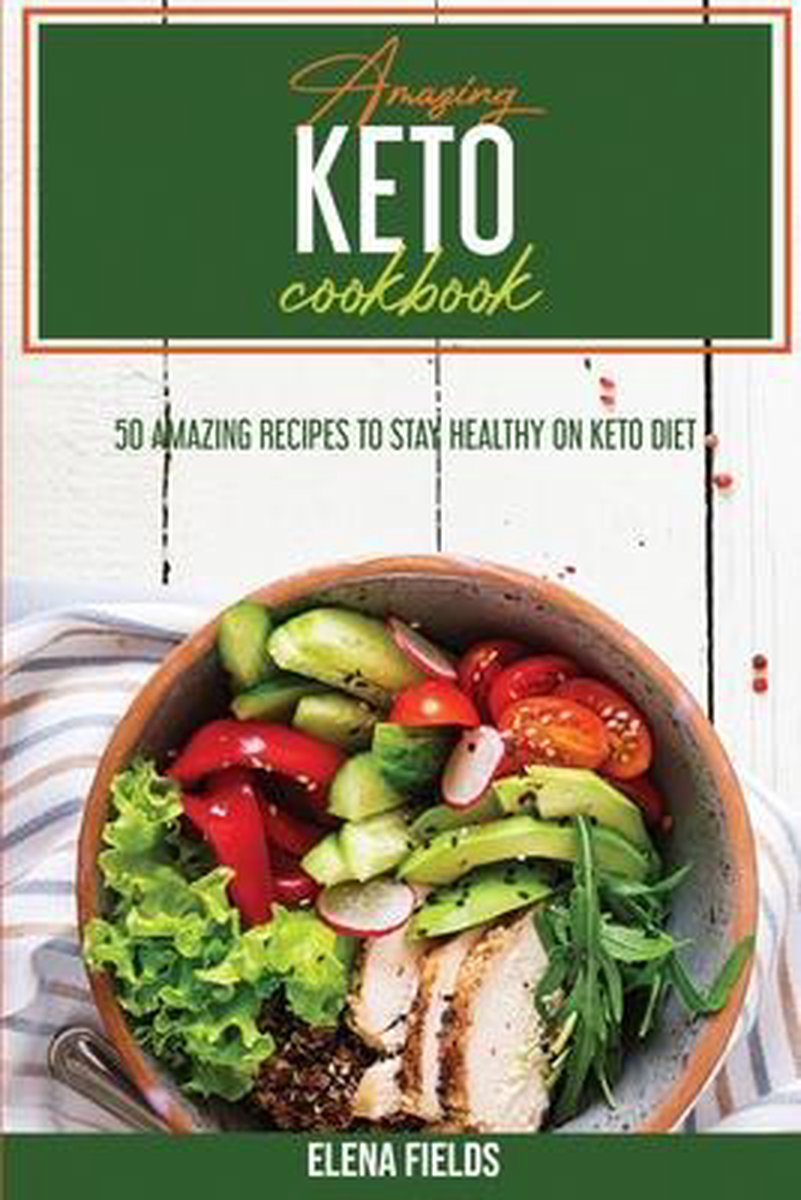 Amazing Keto Cookbook: 50 Amazing Recipes to Stay Healthy On Keto Diet