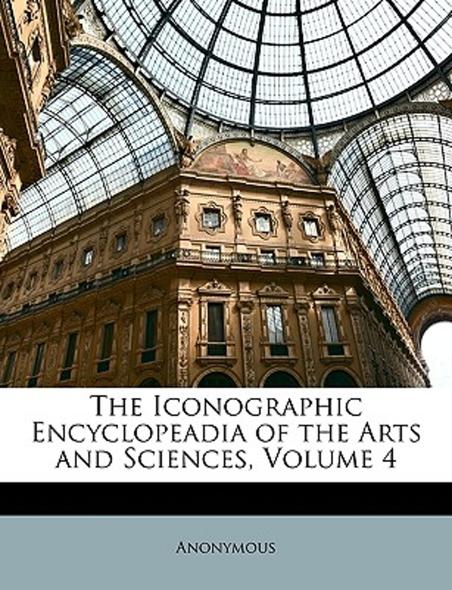 The Iconographic Encyclopeadia of the Arts and Sciences, Volume 4