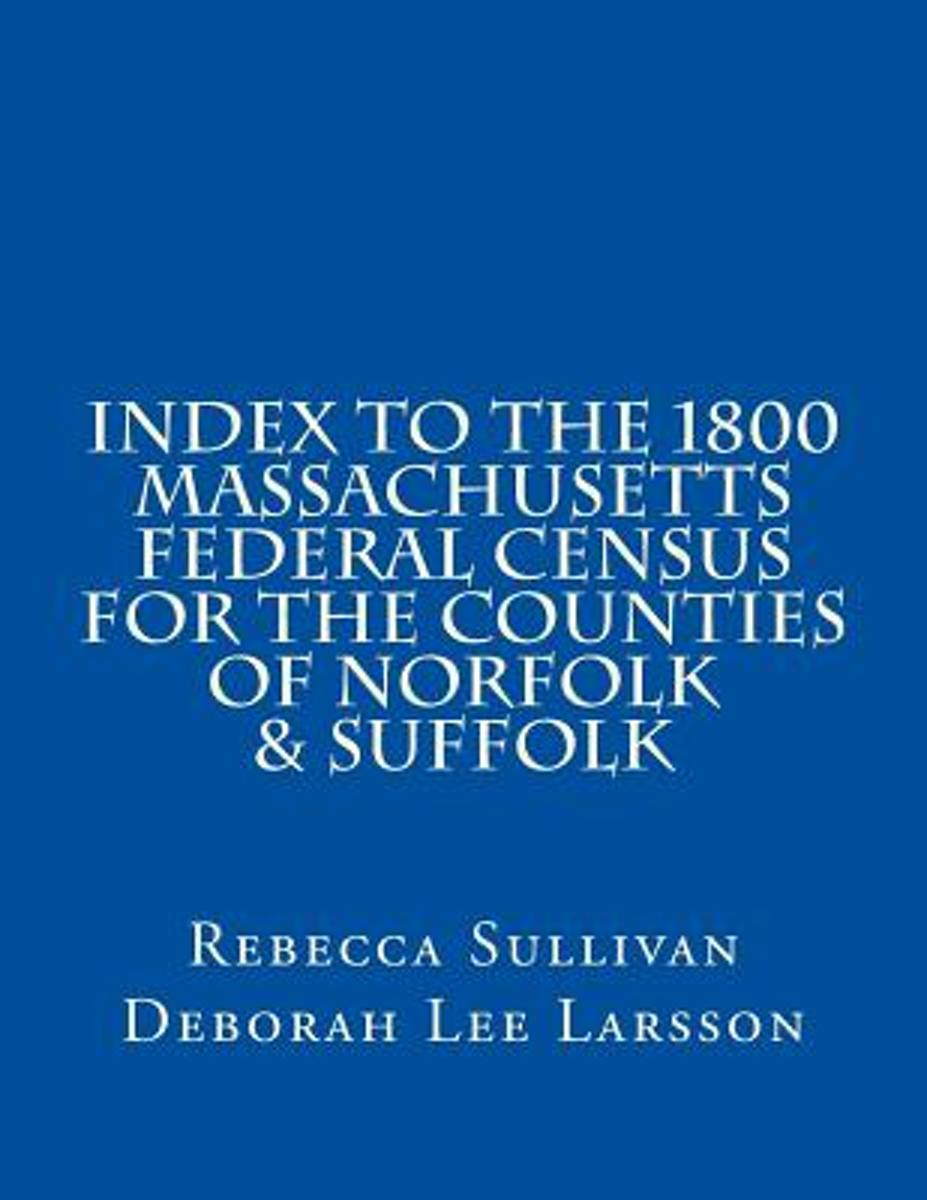 Index to the 1800 Massachusetts Federal Census for the Counties of Norfolk & Suffolk